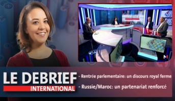 Le debrief : Rentrée parlementaire: un discours royal ferme & Russie/Maroc: un partenariat renforcé