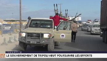 Crise en Libye : le gouvernement de Tripoli veut poursuivre les efforts