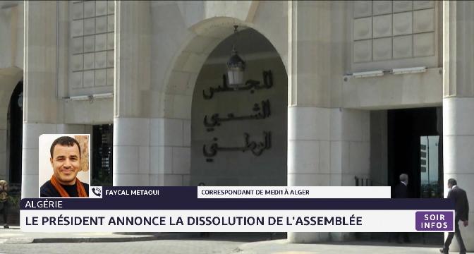 Dissolution de l'Assemblée et législatives anticipées en Algérie. Les détails de Fayçal Metaoui