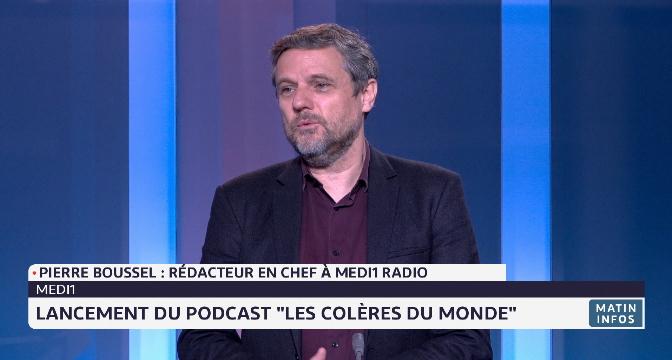 """Medi1 lance le podcast """"Les colères du monde"""", signé Pierre Boussel"""