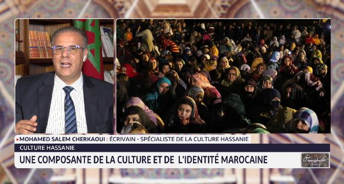 Salem Cherkaoui: Grâce à la conduite éclairée du Roi Mohammed VI, le Hassani occupe une place importante au sein de la constitution marocaine