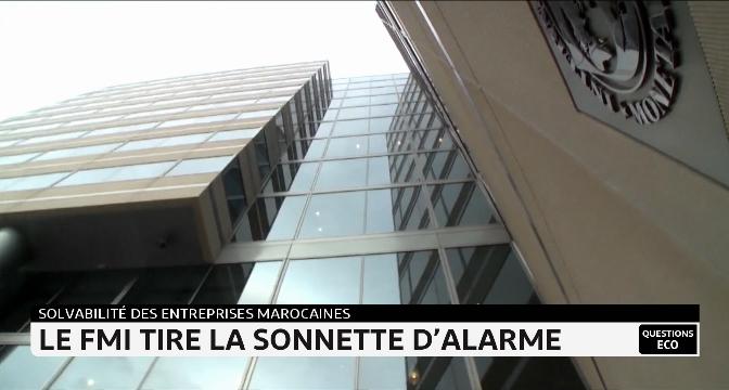 Solvabilité des entreprises marocaines: le FMI tire la sonnette d'alarme