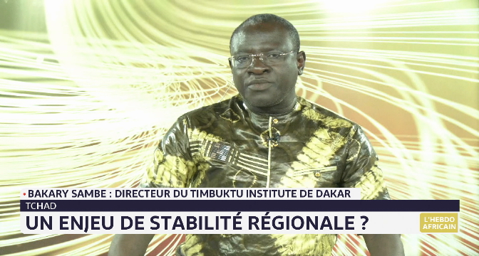 L'Hebdo africain: Tchad, un enjeu de stabilité régionale. Le point avec Bakary Sambe, directeur du Timbuktu Institute