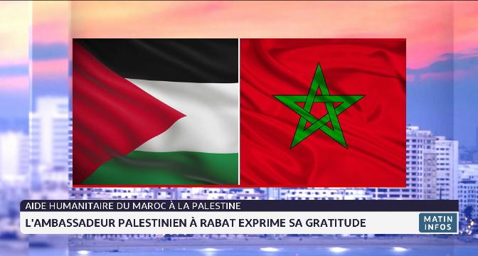 Aide humanitaire du Maroc à la Palestine: l'ambassadeur palestinien à Rabat exprime sa gratitude