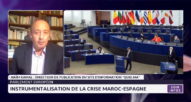 Parlement européen: instrumentalisation de la crise Maroc-Espagne. Le point avec Naïm Kamal