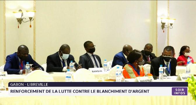Gabon-Libreville: renforcement de la lutte contre le blanchiment d'argent