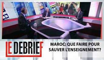 Le debrief > Maroc: que faire pour sauver l'enseignement?
