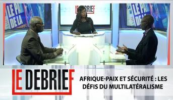 Le debrief > Afrique-Paix et sécurité : Les défis du multilatéralisme