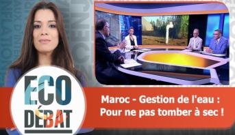 Eco Débat > Maroc - Gestion de l'eau : Pour ne pas tomber à sec !