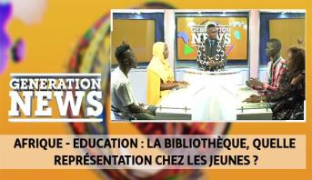 Generation News > Afrique - Education : la bibliothèque, quelle représentation chez les jeunes ?