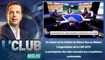 L'CLUB > Un retour sur la victoire du Maroc face au Malawi & L'organisation de la CAN 2019 & La participation des clubs marocains aux compétitions continentale