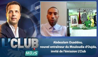 L'CLUB > Abdesslam Ouaddou,  nouvel entraîneur du Mouloudia d'Oujda,  invité de l'émission L'Club