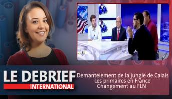Le debrief : Démantèlement de la jungle de Calais, Campagne des primaires en France & Changement à la tête du FLN