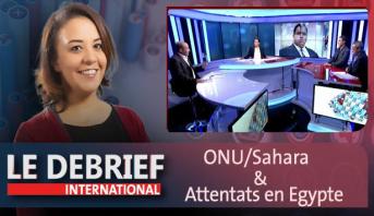 """Le debrief > """"ONU/Sahara : un rapport à l'avantage du Maroc""""&""""Attentats en Egypte : les coptes sous pression?"""""""