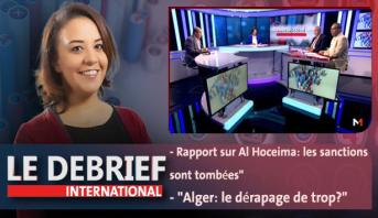 """Le debrief > Rapport sur Al Hoceima: les sanctions sont tombées""""&""""Alger: le dérapage de trop?"""""""