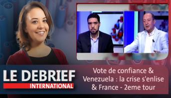 """Le debrief > """"Vote de confiance : le gouvernement officiellement investi"""" & """"Venezuela : la crise s'enlise"""" & """"France - 2ème tour : le risque Le Pen?"""""""