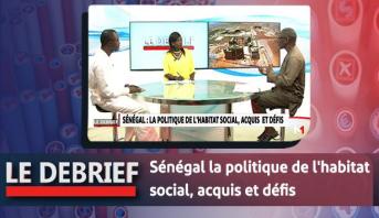 Le debrief > Sénégal la politique de l'habitat social, acquis et défis