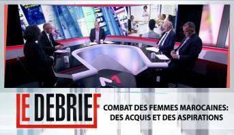 Le debrief > Combat des femmes marocaines: des acquis et des aspirations