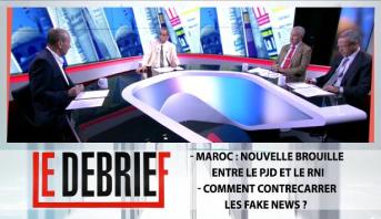 Le debrief > - Maroc : Nouvelle brouille entre le PJD et le RNI - Comment contrecarrer les fake news ?