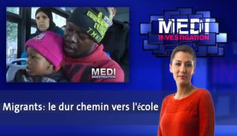 Medi Investigation > Migrants: le dur chemin vers l'école