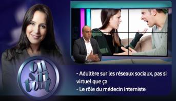 On s'dit tout > Adultère sur les réseaux sociaux, pas si virtuel que ça ! & Le rôle du médecin interniste