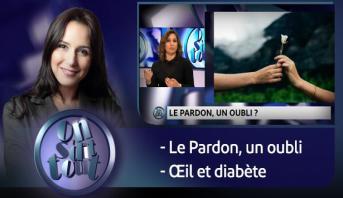 On s'dit tout > Le Pardon, un oubli? & Œil et diabète