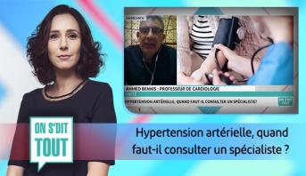 On s'dit tout > Hypertension artérielle, quand faut-il consulter un spécialiste ?
