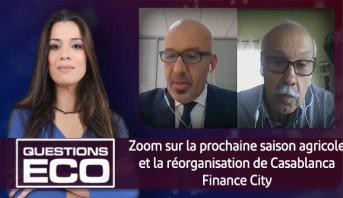 Questions ÉCO > Zoom sur la prochaine saison agricole et la réorganisation de Casablanca Finance City