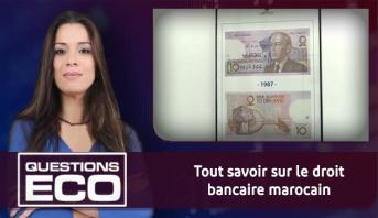 Questions ÉCO > Tout savoir sur le droit bancaire marocain