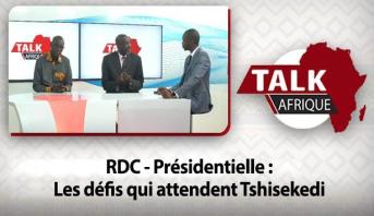 Talk Afrique > RDC - Présidentielle : Les défis qui attendent Tshisekedi