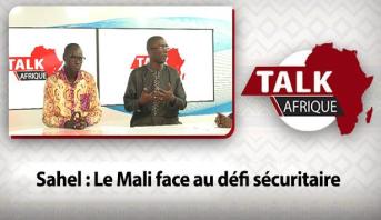 Talk Afrique > Sahel : Le Mali face au défi sécuritaire