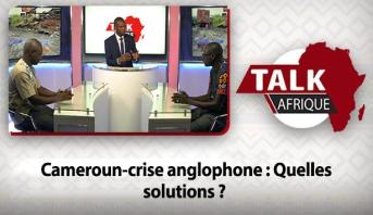 Talk Afrique > Cameroun-crise anglophone : Quelles solutions ?