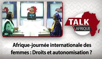 Talk Afrique > Afrique-journée internationale des femmes : Droits et autonomisation ?