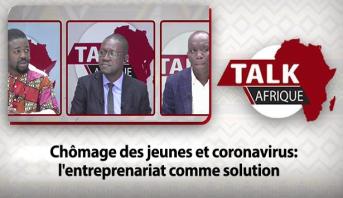 Talk Afrique > Chômage des jeunes et coronavirus: l'entreprenariat comme solution