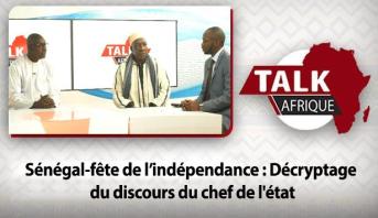 Talk Afrique > Sénégal-fête de l'indépendance : Décryptage du discours du chef de l'état