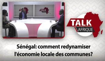 Talk Afrique > Sénégal: comment redynamiser l'économie locale des communes?