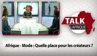 Talk Afrique > Afrique - Mode : Quelle place pour les créateurs ?
