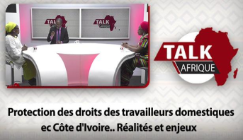 Talk Afrique > Protection des droits des travailleurs domestiques ec Côte d'Ivoire.. Réalités et enjeux
