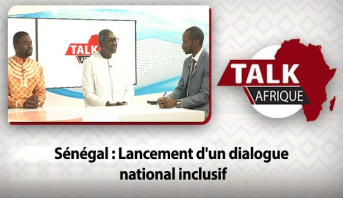 Talk Afrique > Sénégal : Lancement d'un dialogue national inclusif