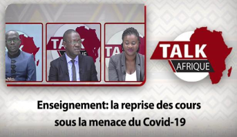 Talk Afrique > Enseignement: la reprise des cours sous la menace du Covid-19