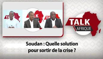 Talk Afrique > Soudan : Quelle solution pour sortir de la crise ?