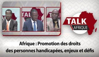 Talk Afrique > Afrique : Promotion des droits des personnes handicapées, enjeux et défis