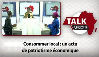 Talk Afrique > Consommer local : un acte de patriotisme économique