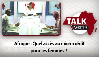 Talk Afrique > Afrique : Quel accès au microcrédit pour les femmes ?