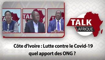 Talk Afrique > Côte d'Ivoire : Lutte contre le Covid-19, quel apport des ONG ?