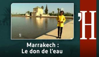Au fil de l'histoire > Marrakech : Le don de l'eau