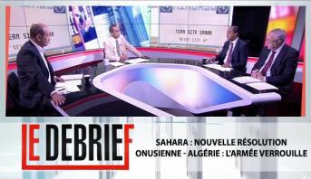 Le debrief > Sahara : Nouvelle résolution onusienne - Algérie : L'armée verrouille