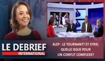 """Le debrief > """"Alep : le tournant?"""" et """"Syrie: quelle issue pour un conflit complexe?"""""""