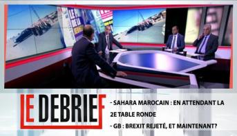 Le debrief > - Sahara Marocain : En attendant la 2e table ronde  - GB : Brexit rejeté, et maintenant?