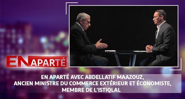 En Aparté avec Abdellatif Maazouz, ancien ministre du commerce extérieur et économiste, membre de l'Istiqlal